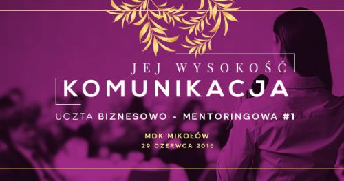 Jej Wysokość Komunikacja - uczta biznesowo - mentoringowa #1