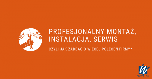 Witalni: Profesjonalny montaż, instalacja, serwis, czyli jak zadbać o więcej poleceń firmy?