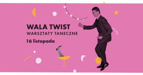 Wala Twist. Warsztaty taneczne || 11. Festiwal Warszawski Niewinni Czarodzieje || II tura