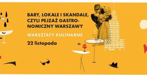 Bary, lokale i skandale. Warsztaty kulinarne || 11. Festiwal Warszawski Niewinni Czarodzieje; 2 tura