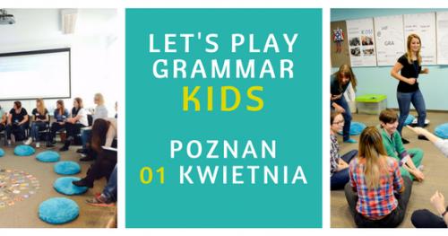 """Szkolenie dla nauczycieli """"Let's play grammar - KIDS""""- POZNAN 01/04"""