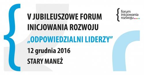 """V Forum Inicjowania Rozwoju """"ODPOWIEDZIALNI LIDERZY"""" -"""