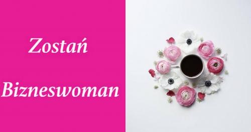 Zostań Bizneswoman 28.01.2017 w Warszawie - szkolenie odbędzie się 28.01.2017