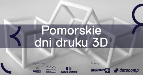 Pomorskie Dni Druku 3D - Wykłady (dzień pierwszy)