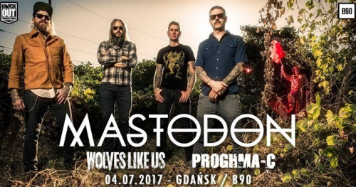 "Mastodon + Wolves Like Us, Proghma-C / 4 VII / ""B90"" Gdańsk"