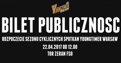 BILET PUBLICZNOŚĆ Rozpoczęcie Sezonu Youngtimer Warsaw 2017 (22.04 godz 12.00 Tor Żerań FSO)