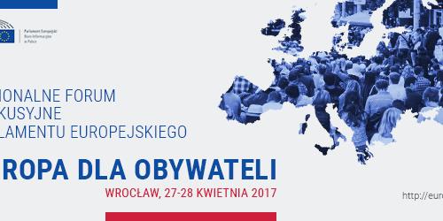 EUROPA DLA OBYWATELI - Regionalne Forum Dyskusyjne PE, Wrocław 27-28 kwietnia 2017