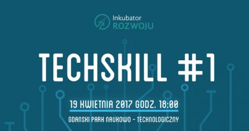 TechSkill #1 - bezpłatne warsztaty dla pasjonatów rozwiązań teleinformatycznych