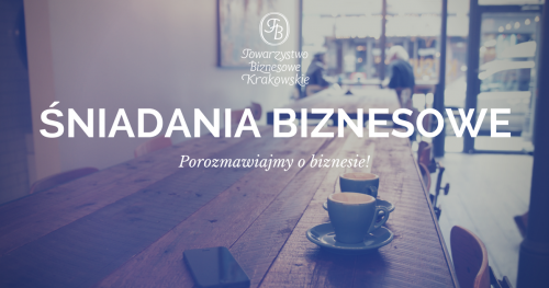 Śniadania Towarzystwa Biznesowego Krakowskiego - bilety dla gości w kwietniu.