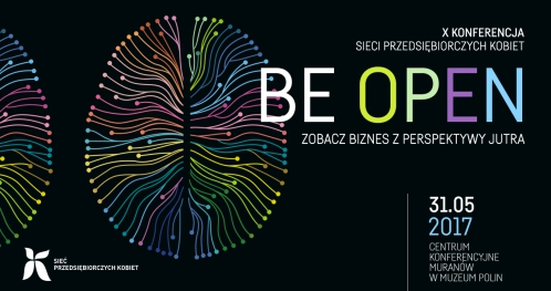 """X Konferencja Sieci Przedsiębiorczych Kobiet """"Be Open"""""""