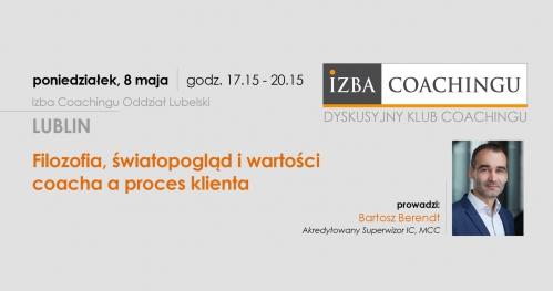 Filozofia, światopogląd i wartości coacha a proces klienta - Dyskusyjny Klub Coachingu  / Lublin