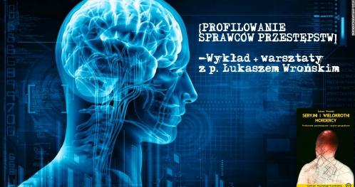Profilowanie sprawców przestępstw - wykład + warsztaty z p. Łukaszem Wrońskim