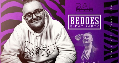 BAL SO HARD - Bedoes B-Day Party | 26.04.
