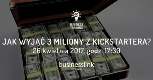 Business Training | Jak wyjąć 3 miliony z Kickstartera?