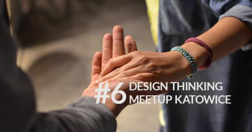 Design Thinking MeetUp Katowice #6