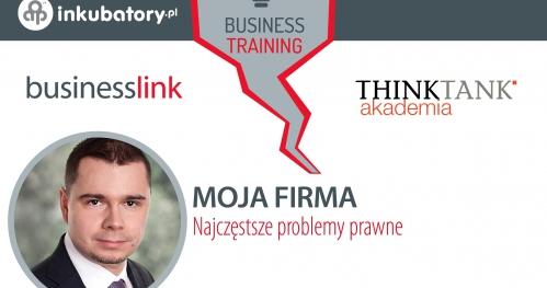 BUSINESS TRAINING: Moja firma. Najczęstsze problemy prawne przy prowadzeniu firmy.