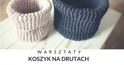 Warsztaty robienia na drutach - KOSZYK