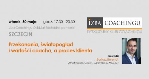 Przekonania, światopogląd i wartości coacha, a proces klienta - Dyskusyjny Klub Coachingu/ Szczecin