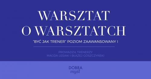 Być jak trener - zaawansowany (warsztat) o warsztatach I / Dobra Myśl Warszawa