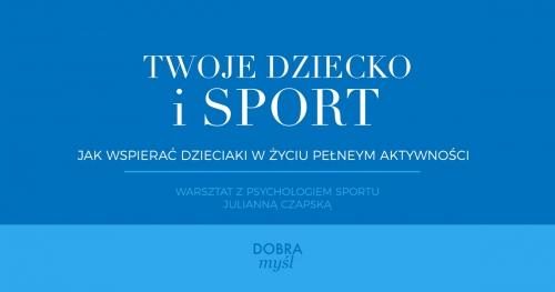 Twoje dziecko i sport (warsztat) wspieramy dzieciaki w życiu pełnym aktywności fizycznej