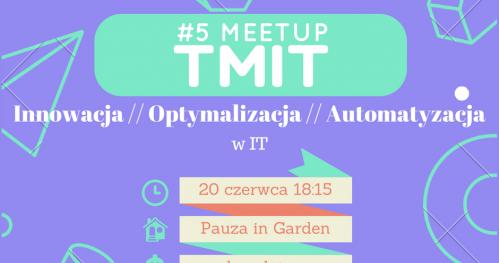 Innowacja, Optymalizacja, Automatyzacja w IT - TMiT meetup #5