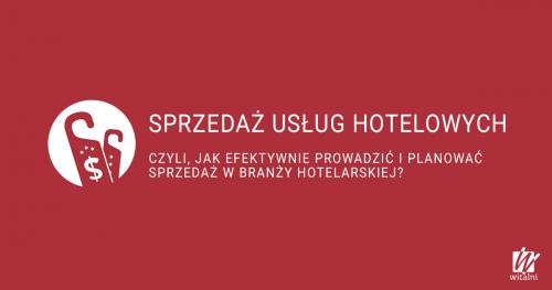 Witalni: Sprzedaż usług hotelowych - czyli jak efektywnie prowadzić sprzedaż w branży w hotelarskiej