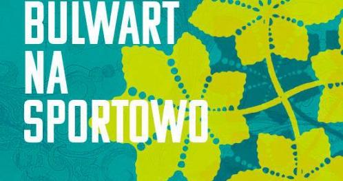 Bulwart Sztuki 2017: Bulwart na Sportowo