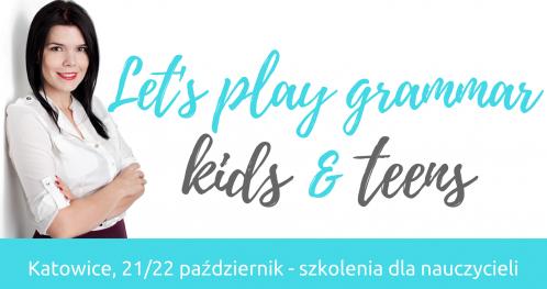 """Szkolenie dla nauczycieli: """"Let's play grammar KIDS""""- Katowice 21/10"""