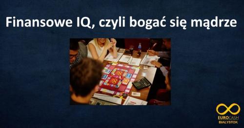 Finansowe IQ, czyli bogać się mądrze