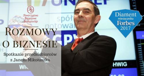 Rozmowy o biznesie z Janem Mikołuszko