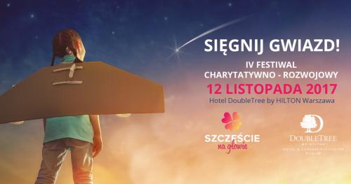 """IV Festiwal Charytatywny- Rozwojowy """"Szczęście Na Głowie"""" - Sięgnij Gwiazd!"""