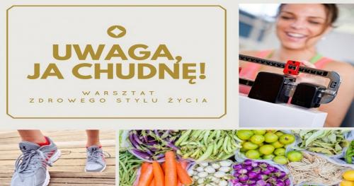 UWAGA, JA CHUDNĘ! Warsztat zdrowego stylu życia