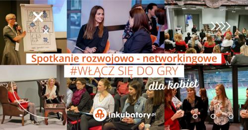 #WŁĄCZ SIĘ DO GRY. Biznes, rozwój i networking dla przedsiębiorczych kobiet.