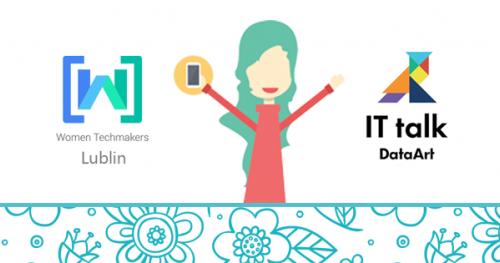 Women Techmakers Lublin #5 & IT talk