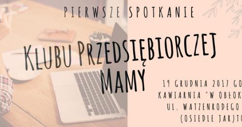 Pierwsze Spotkanie Klubu Przedsiębiorczej Mamy w Toruniu