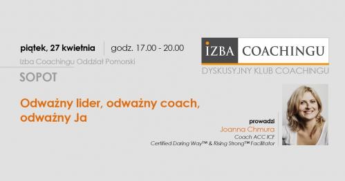 Odważny lider, odważny coach, odważny Ja / Joanna Chmura / Dyskusyjny Klub Coachingu / Sopot