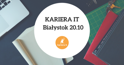 Kariera IT w Białymstoku - 20.10.2018
