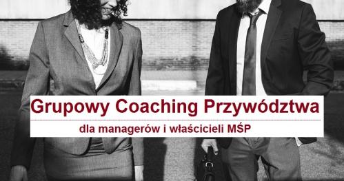 Grupowy Coaching Przywództwa dla managerów, właścicieli MŚP, liderów organizacji