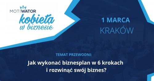 KOBIETA W BIZNESIE - KRAKÓW - 01.03.2018 Jak wykonać biznesplan w 6 krokach i rozwinąć swój biznes?