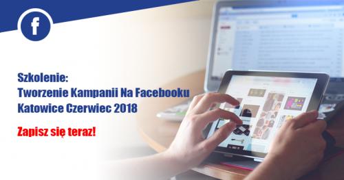 Szkolenie Reklama Na Facebooku Katowice Czerwiec 2018