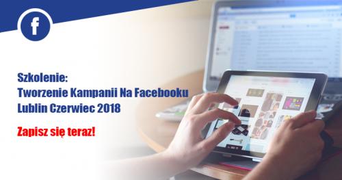 Szkolenie Reklama Na Facebooku Lublin Czerwiec 2018