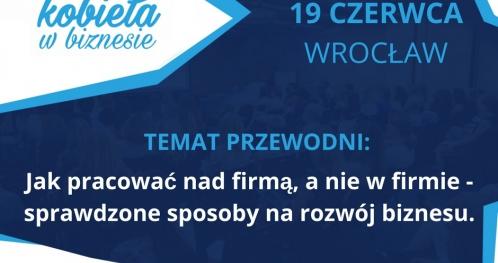 KOBIETA W BIZNESIE - WROCŁAW - 19.06.2018 Jak pracować nad firmą, a nie w firmie?
