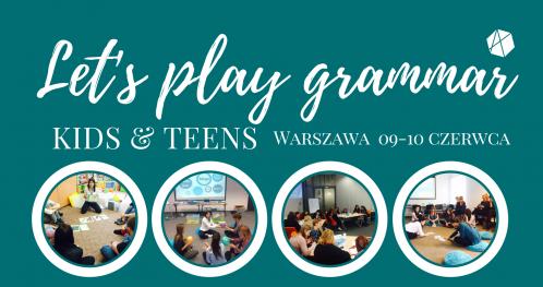 """Szkolenie dla nauczycieli: """"Let's play grammar KIDS""""- Warszawa 10/06 (niedziela)"""