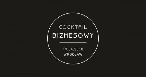 Cocktail Biznesowy Wrocław 19.04.2018