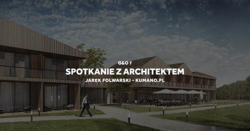 G&O 7 - spotkanie z architektem, Jarkiem Folwarskim