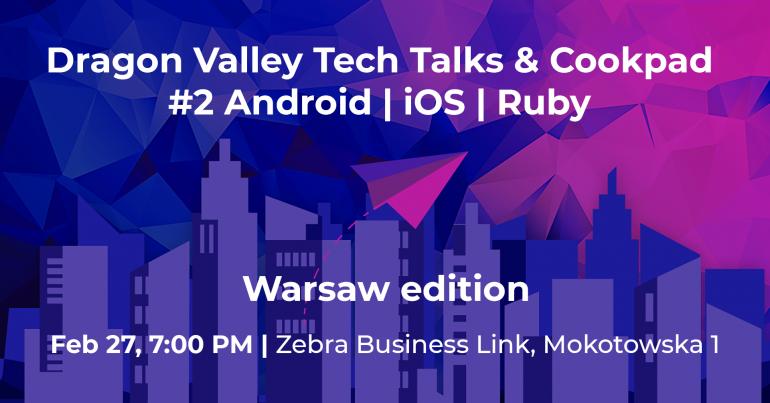 Warsaw edition of Dragon Valley Tech Talks & Cookpad #2