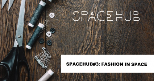 SpaceHUB#3: Fashion in Space