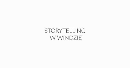 Storytelling w  windzie - jak wykorzystasz 1,5 minuty?