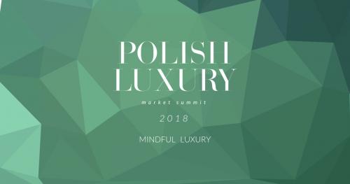 Polish Luxury Market Summit 2018: Mindful Luxury