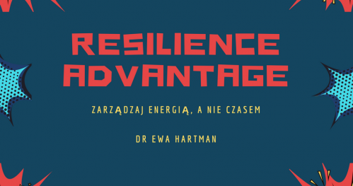 RESILIENCE ADVANTAGE - czyli zarządzaj energią, a nie czasem.